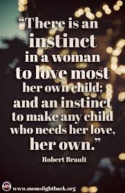 My Children Quotes Love My Children Quotes There Is An Instinct In A Woman To Love Most 19
