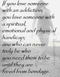 If You Love Someone With An Addiction Addiction Pinterest Cool Quotes About Loving An Addict