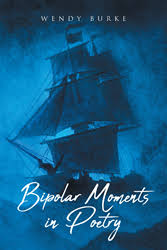 """Wendy Burke's book """"Bipolar Moments in Poetry"""" is a collection of poetry  the author wrote prior to be being diagnosed with bipolar, in order to work  through her emotions"""