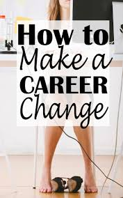 best ideas about how to change careers career how to make a career change