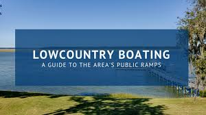 Lowcountry Boating A Guide To The Areas Public Ramps