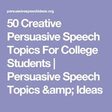 the best informative speech topics ideas speech  50 creative persuasive speech topics for college students persuasive speech topics ideas