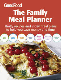 Family Meal Plans Good Food The Family Meal Planner Thrifty Recipes And 7 Day Meal