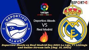 Deportivo Alavés Vs Real Madrid Live 2021 La Liga TV Listings And Online  Stream Info [Aug. 15, 2021]