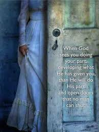 when sees you doing your part developing what he has given you than he will do his part and open doors that no man can shut