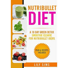 Nutribullet Diet: A 10 day Green Detox Smoothie Cleanse for Nutribullet  Users (Plan & Recipes Included) by Lily Sims (5 star ratings)