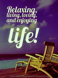 Collections Of Best Quotes Relaxing And Enjoying Life Fascinating Quotes About Enjoying Life