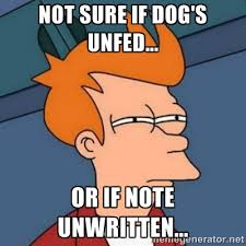 Not sure if dog's unfed... or if note unwritten... - Not sure if ... via Relatably.com