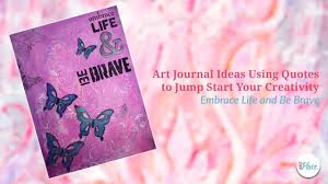 Art Journal Ideas Using Quotes To Jump Start Your Creativity