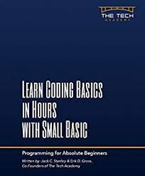 Basic Coding Language Learn Coding Basics In Hours With Microsoft Small Basic Language A Fast Simple Beginner Introduction To Computer Programming And Development Start