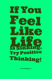 Mental Health- If You Feel Like Life Is Sinking, Try Positive ...