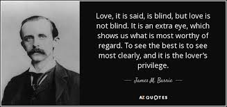 Love Is Blind Quotes Impressive James M Barrie Quote Love It Is Said Is Blind But Love Is Not