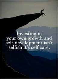 Self Growth Quotes Interesting Quotes Investing In Your Own Growth And Selfdevelopment Isn't Selfish