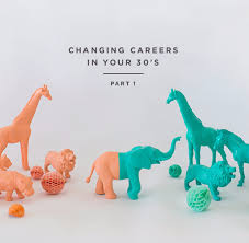 How To Change Career Changing Your Career In Your 30s Part 1 Inspiration It