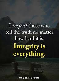 Quotes About Integrity Awesome Integrity Quotes I Respect Those Who Tell The Truth No Matter How