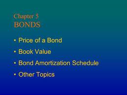 Amortization Bonds Chapter 5 Bonds Price Of A Bond Book Value Bond Amortization