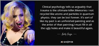 Lady Quotes Best Lady Gaga Quote Clinical Psychology Tells Us Arguably That Trauma
