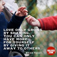 Love Only Grows By Sharing You Can Only Have More For Yourself By