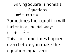 4 solving square trinomials equations ax 2 bx c sometimes the equation will factor in a special way 2 this can sometimes happen even before you