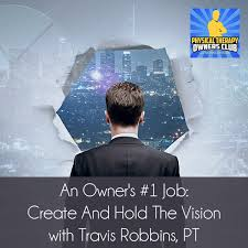 An Owner's #1 Job: Create And Hold The Vision with Travis Robbins, PT