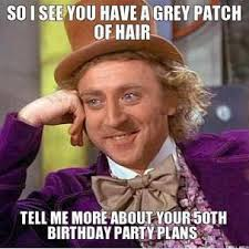 so-i-see-you-have-a-grey-patch-of-hair-tell-me-more-about-your-50th-birthday-party-plans-thumb.jpg via Relatably.com