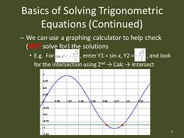 basics of solving trigonometric equations continued we can use a graphing calculator to