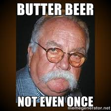 Butter beer not even once - Wilford Brimley   Meme Generator via Relatably.com