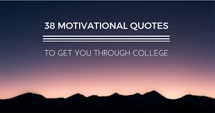 Inspirational Quotes For Students In College Stunning 48 Inspiring Quotes To Help You Stay Motivated Through College
