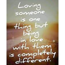 Loving Some One Loving Someone Is One Thing But Being In Love With Them Is 14