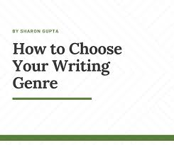 How To Choose Your Writing Genre By Sharon Gupta The Lowdown