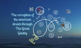 The Great Gatsby Corruption Of The American Dream Best of The Great Gatsby By Montana Johnson On Prezi