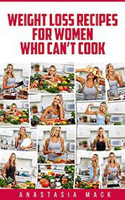Weight Loss Recipes For Women Who Can't Cook: (Recipes, Workout Plans, and  More) (English Edition) eBook: Mack, Anastasia: Amazon.de: Kindle-Shop