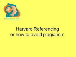 harvard referencing or how to avoid plagiarism harvard  1 harvard referencing