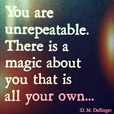 One Of A Kind Quotes Magnificent There Is A Magic About You That Is All Your Own Mindful Quotes