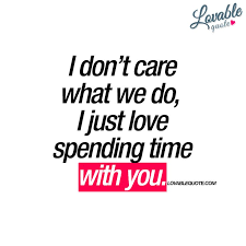 Love Quotes For Her I Don't Care What We Do I Just Love Spending Classy Time Quotes For Her