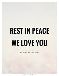 Rip Quotes Impressive Rest In Peace We Love You Picture Quotes