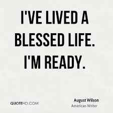 Blessed Life Quotes Impressive August Wilson Life Quotes QuoteHD
