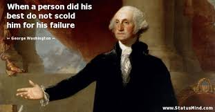 George Washington Famous Quotes Stunning When A Person Did His Best Do Not Scold Him For StatusMind