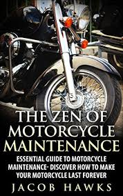 the zen of motorcycle maintenance essential guide to motorcycle
