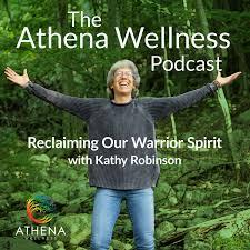Athena Wellness Podcast - Reclaiming Our Warrior Spirit