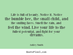 Fight For Your Life Quotes Life quote Life is full of beauty notice it notice 11