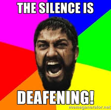 the silence is DEAFENING! - sparta | Meme Generator via Relatably.com