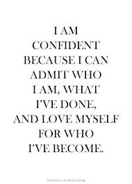 Confident Women Quotes Classy Love Myself For Who I've Become Inspiration ^ Pinterest