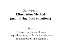 ch 5 4 part 2 elimination method multiplying both equations
