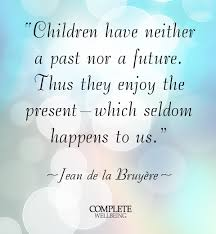 Live In The Present Quotes Adorable Children Live In The Present Complete Wellbeing