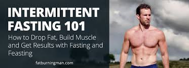 intermittent fasting 101 how to drop fat and build muscle fast