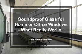 soundproof glass for home or office