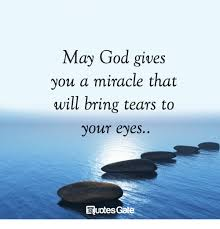 Miracle Quotes Stunning May God Gives You A Miracle That Will Bring Tears To Your Eyes