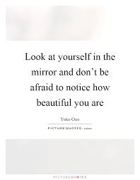 Beautiful Mirror Quotes Best Of Look At Yourself In The Mirror And Don't Be Afraid To Notice How