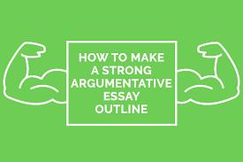 How To Make A Strong Argumentative Essay Outline